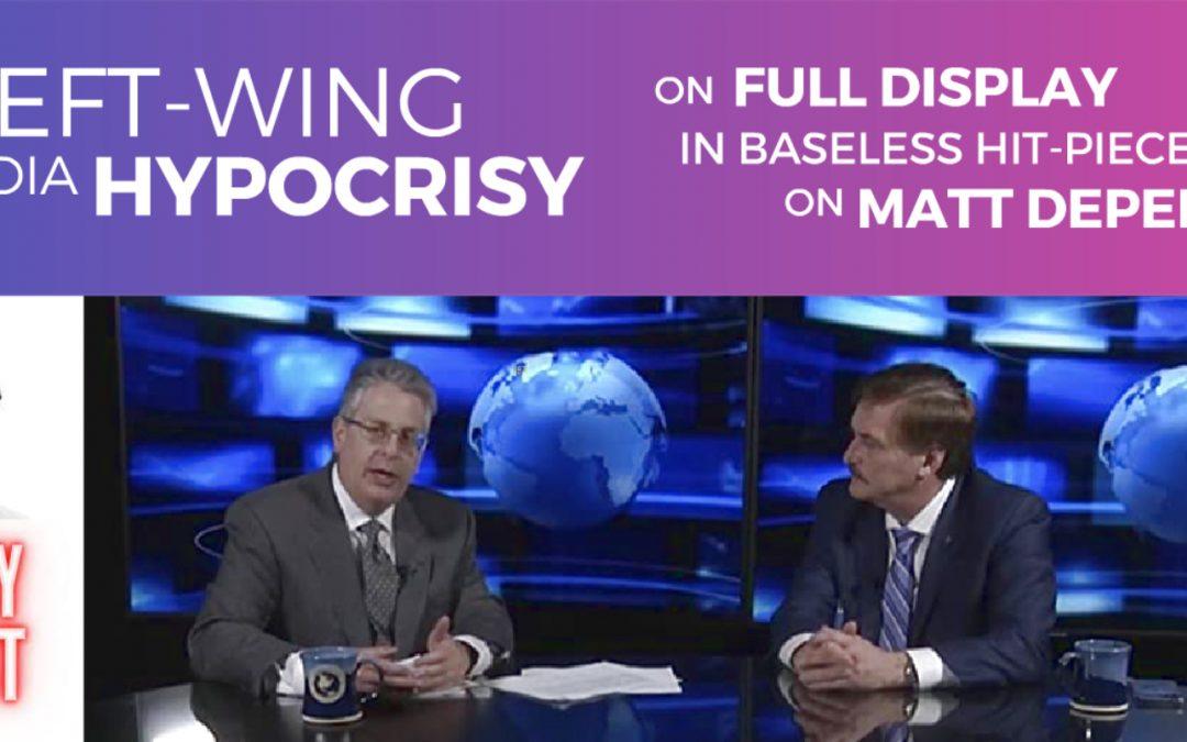 LEFT-WING MEDIA hypocrisy on full display in baseless hit piece on matt deperno