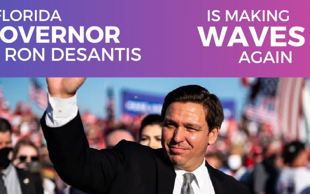 Governor Ron DeSantis is Making Waves Down in Florida